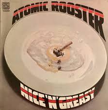 <b>Atomic Rooster</b> - <b>Nice</b> 'n' Greasy (1973, Vinyl) | Discogs