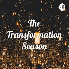 The Transformation Season