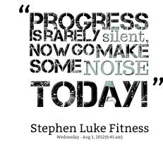 Quotes from Stephen Luke: Progress is rarely silent, now go make ...