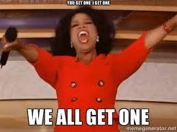 YOU GET ONE I GET ONE WE ALL GET ONE - Oprah Winfrey Meme | Meme ... via Relatably.com