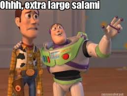 Meme Maker - Ohhh, extra large salami Meme Maker! via Relatably.com