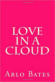 Love in a Cloud: <b>Arlo Bates</b>: 9781490334479: Amazon.com: <b>Books</b>