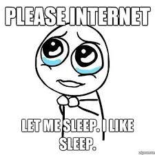 Please Internet Let Me Sleep I Like Sleep   WeKnowMemes via Relatably.com