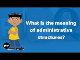 What Is The Meaning Of Administrative Structures? - YouTube