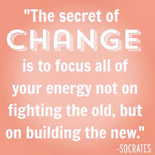inspirational-quotes-change-the-secret-to-change-is-to-focus-all-of-your-energy-no-on-fighting-the-old-but-on-building-the-new-socrates.jpg