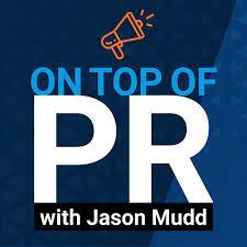 On Top of PR with Jason Mudd