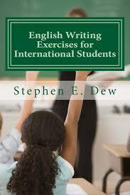 English Writing Exercises for International Students  An English Grammar Workbook for ESL Essay Writing  Academic Writing Skills   Volume     Mr Stephen E      Amazon com