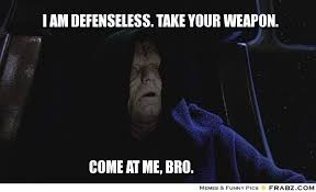 I am defenseless. Take your weapon. ... - Come at Me Palpatine ... via Relatably.com