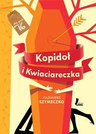 """""""Kopidoł i kwiaciareczka"""" Kazimierz Szymeczko - recenzja"""