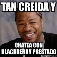 Meme Yo Dawg - Tan creida y chatea con blackberry prestado - 1388107 via Relatably.com