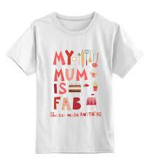 Детская <b>футболка классическая</b> унисекс Моя мама потрясающая ...