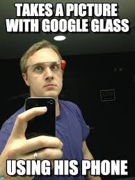 Obsessed Google Glass Guy memes on Memegen via Relatably.com
