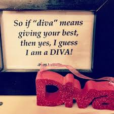 I am a Diva ~ Patti LaBelle #quotes #spicie | Spicie Quotes ... via Relatably.com