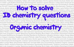 organic chemistry how to solve ib chemistry problems in paper  organic chemistry 1 how to solve ib chemistry problems in paper 1