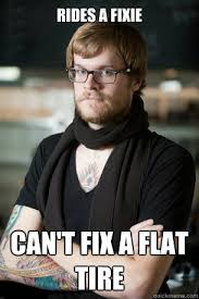 RIDES A FIXIE can't fix a flat tire - Hipster Barista - quickmeme via Relatably.com