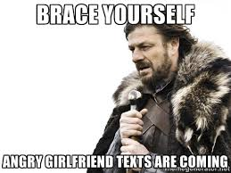 BRACE YOURSELF ANGRY GIRLFRIEND TEXTS ARE COMING - Brace yourself ... via Relatably.com