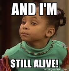And I'm Still alive! - Olivia huxtable   Meme Generator via Relatably.com