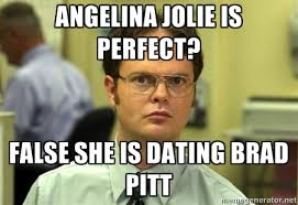 Angelina Jolie is perfect? False She is dating Brad Pitt - Dwight ... via Relatably.com