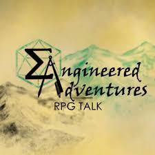 Engineered Adventures RPG Talk Podcast