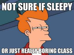 Not sure if sleepy Or just really boring class - Futurama Fry ... via Relatably.com