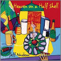 Heaven on a Half Shell album by Jeff Naideau