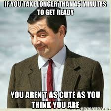 If you take longer than 45 minutes to get ready you aren't as cute ... via Relatably.com