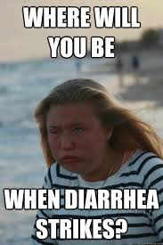 Image result for diarrhea strikes meme