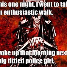 Moral Of Life, Take Very Enthusiastic Walks (Anime: Hellsing ... via Relatably.com