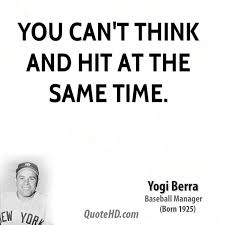 yogi berra quote you can't think and | You can't think and hit at ... via Relatably.com