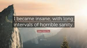 edgar allan poe quote i became insane long intervals of edgar allan poe quote i became insane long intervals of horrible sanity