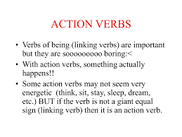 ppt action verbs powerpoint presentation id  some action verbs not seem very energetic think sit stay sleep dream etc but if the verb is not a giant equal sign linking verb then it is an