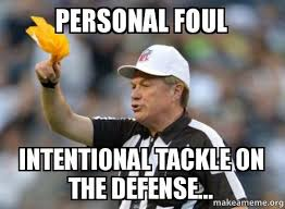 personal foul intentional tackle on the defense... - | Make a Meme via Relatably.com