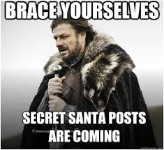 BRACE YOURSELVES SECRET SANTA POSTS ARE COMING - Imminent Ned ... via Relatably.com