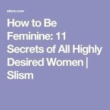 How to Be <b>Feminine</b>: 11 <b>Secrets</b> of All Highly Desired <b>Women</b>