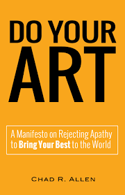 do your art this labor day weekend religion news service chad allen s brief manifesto gets to the heart of two questions what is your art and how will you make it part of your life