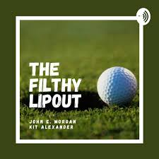 The Filthy Lipout Golf Podcast