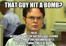 That guy hit a bomb? FALSE. he hit a slowpitch softball 305'. a ... via Relatably.com