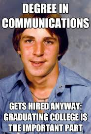 Degree in communications Gets hired anyway; graduating college is ... via Relatably.com