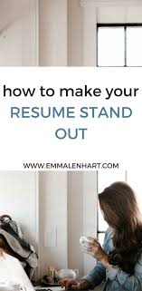 best ideas about make a resume resume resume find out how to make a resume stand out from other job applicants on the emma