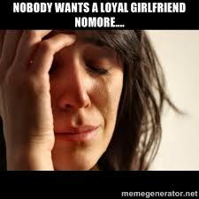 Nobody wants a loyal girlfriend nomore.... - crying girl sad ... via Relatably.com