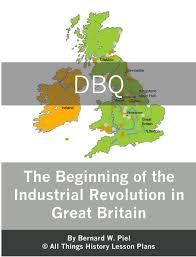 why did the industrial revolution began in britain essay  great britain industrial revolution dbq essays