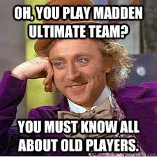 Oh, you play Madden ultimate team? You must know all about old ... via Relatably.com