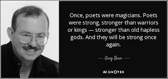 Greg Bear quote: Once, poets were magicians. Poets were strong ... via Relatably.com