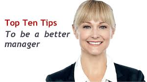 top tips to be a better manager top 10 tips to be a better manager