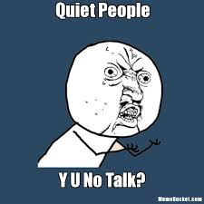 Quiet People - Create Your Own Meme via Relatably.com