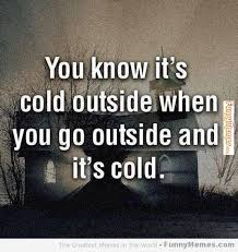 FunnyMemes.com • Funny memes - [Cold outside when] via Relatably.com