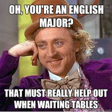 Oh, you're an english major? that must really help out when ... via Relatably.com