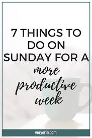 best images about college survival guide study 7 things to do on sunday for a more productive week monday mornings don