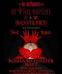 IN THIS MOMENT AND <b>BLACK VEIL BRIDES</b> - May 7 | Roseland ...