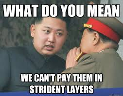 What do you mean We can't pay them in strident layers - Hungry Kim ... via Relatably.com